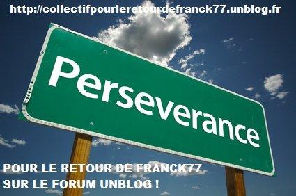 Pour le retour de Franck77 : 45ème jour de bannissement ... dans Au jour le jour franck-perseverance